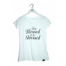T-Shirt To Blessed To Be Stressed Weiß